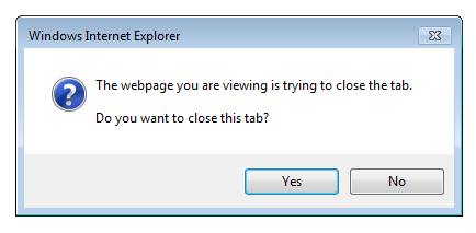 "Internet Explorer Dialog Box: ""The webpage you are viewing is trying to close the tab. Do you want to close this tab?"""